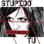 stupido tu - Jessica Mazzoli